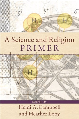 A Science and Religion Primer   by Heidi A. Campbell and Heather Looy