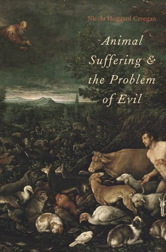 Animal Suffering and the Problem of Evil   by Nicola Hoggard Creegan