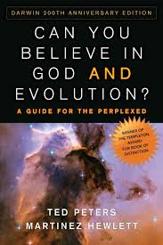 Can You Believe in God and Evolution?  A Guide for the Perplexed   by Ted Peters and Martinez Hewlett