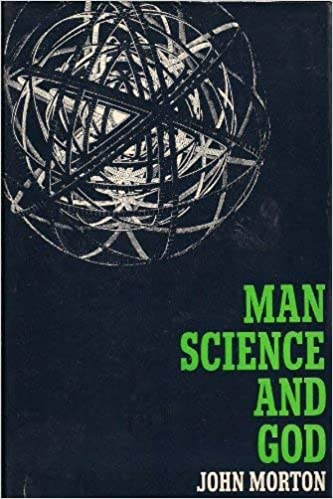 Man, Science and God  by John Edward Morton
